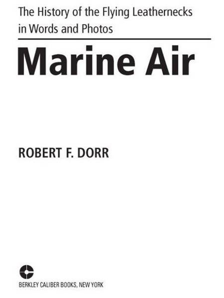 Marine Air: The History of the Flying Leathernecks in Words and Photos