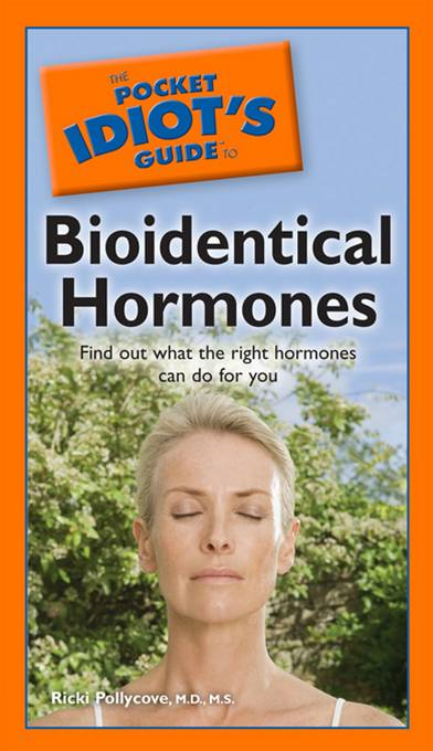 The Pocket Idiot's Guide to Bioidentical Hormones By: Nancy Faass,Ricki Pollycove,  M.D., MHS