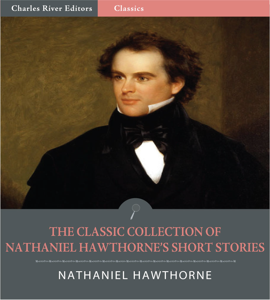 The Classic Collection of Nathaniel Hawthornes Short Stories: The Birthmark and 87 Other Short Stories (Illustrated Edition)