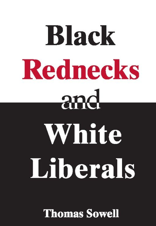 Black Rednecks & White Liberals By: Thomas Sowell