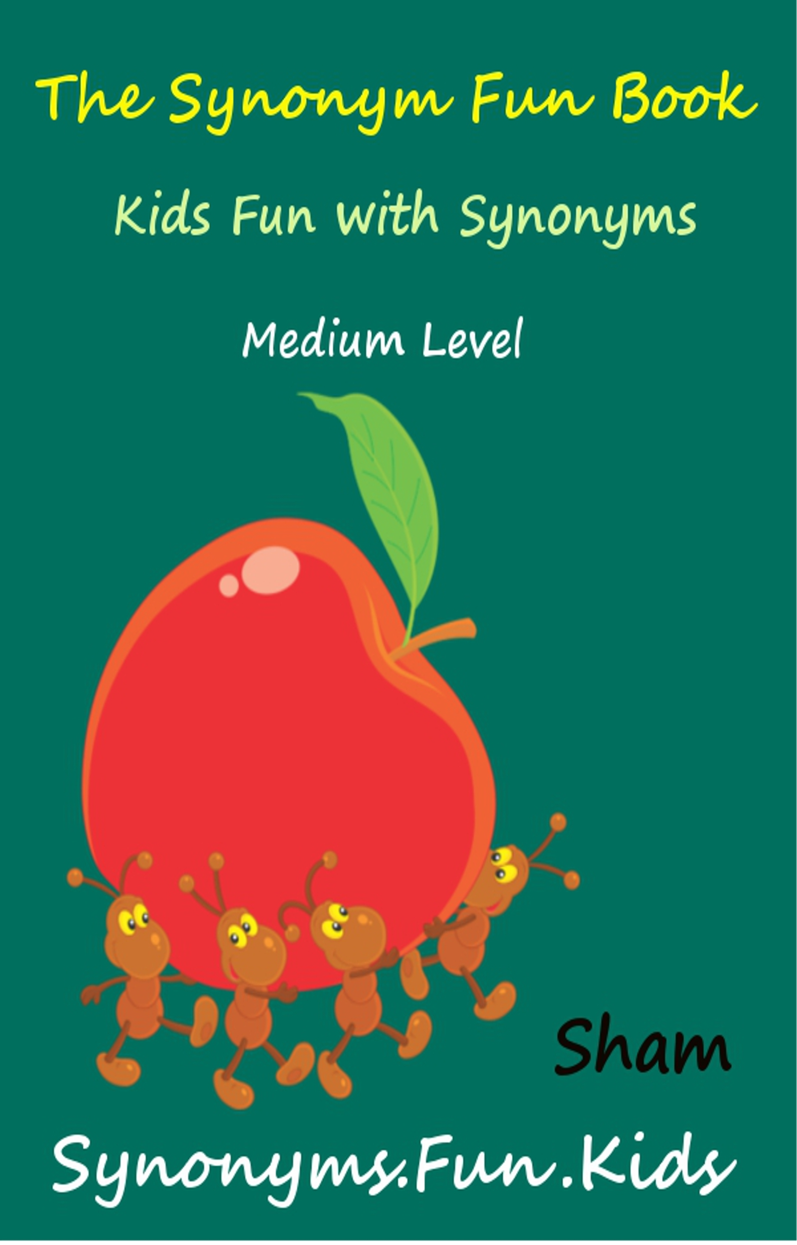 The Synonym Fun Book: Kids Fun With Synonyms Medium Level By: Sham