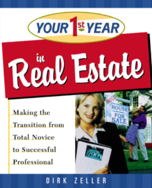Your First Year in Real Estate By: Dirk Zeller