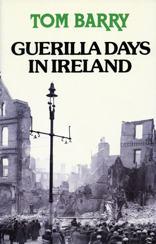 Guerilla Days In Ireland: Tom Barry's Autobiography