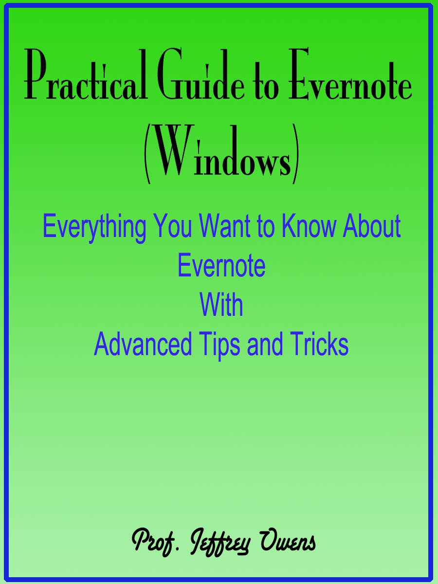 Practical Guide to Evernote : Everything You Want to Know About Evernote With Advanced Tips and Tricks By: Prof. Jeffrey Owens