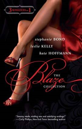 The Blaze Collection By: Kate Hoffmann,Leslie Kelly,Stephanie Bond