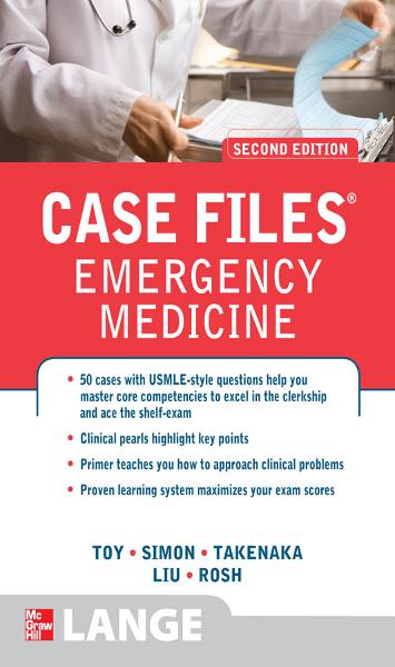 Case Files Emergency Medicine, Second Edition By:  Adam Rosh, Barry Simon, Kay Takenaka, Terrence Liu,Eugene Toy