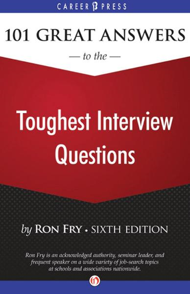 101 Great Answers to the Toughest Interview Questions: Sixth Edition