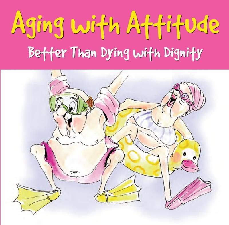 Aging with Attitude: Better Than Dying with Dignity By: Pauline Whitchurch, Evelyn Beilenson, Bonnie Krebs