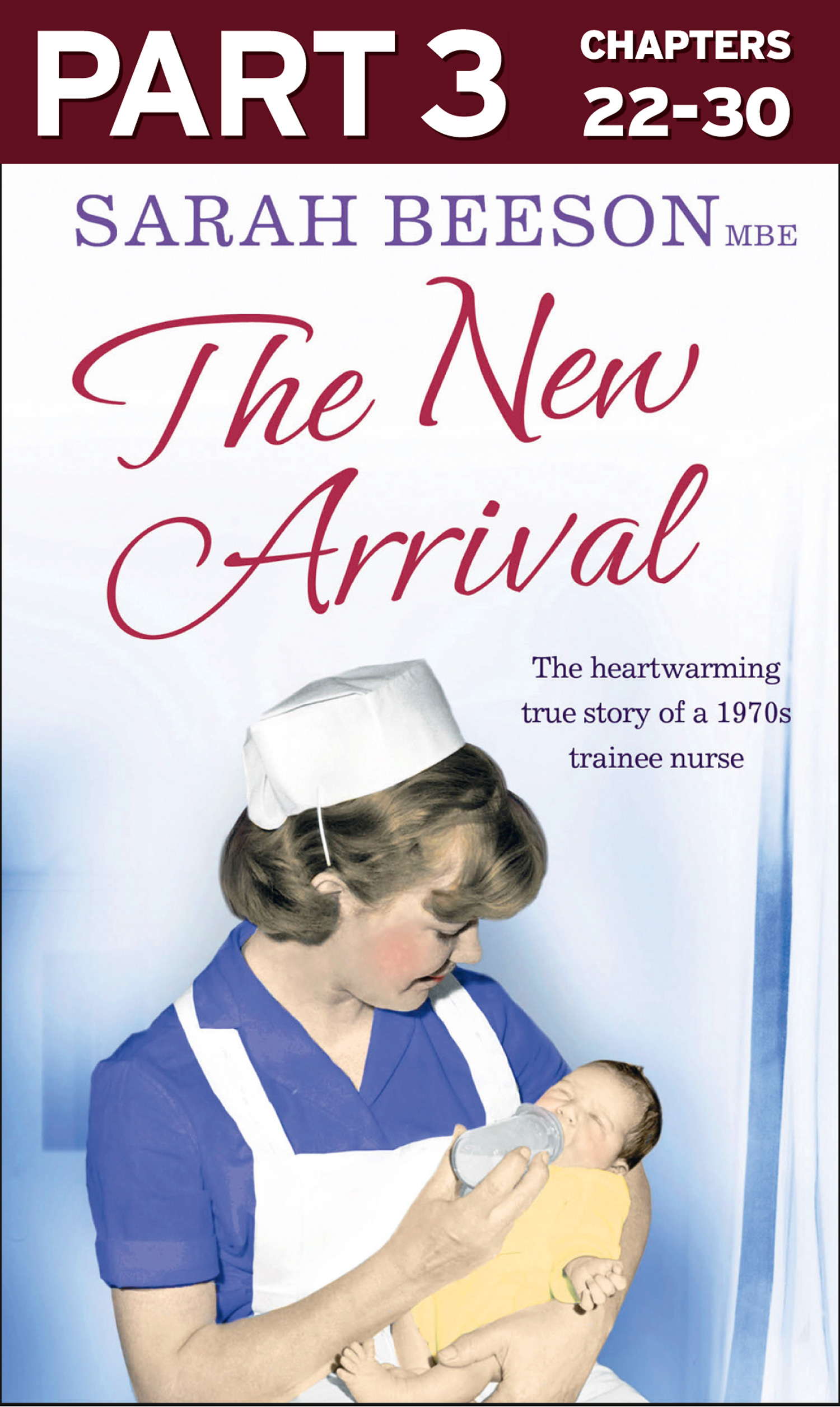 The New Arrival: Part 3 of 3: The Heartwarming True Story of a 1970s Trainee Nurse