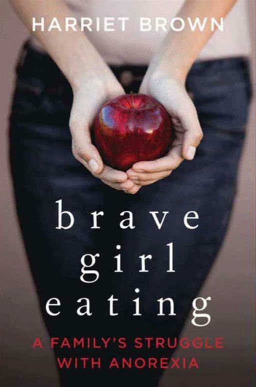 Brave Girl Eating By: Harriet Brown