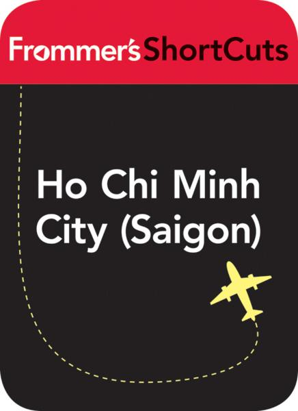 Ho Chi Minh City (Saigon), Vietnam By: Frommer's ShortCuts