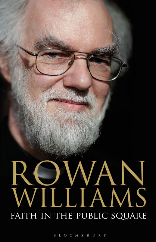 Faith in the Public Square By: Rowan Williams