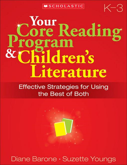 Your Core Reading Program & Children's Literature: Grades K-3: Effective Strategies for Using the Best of Both