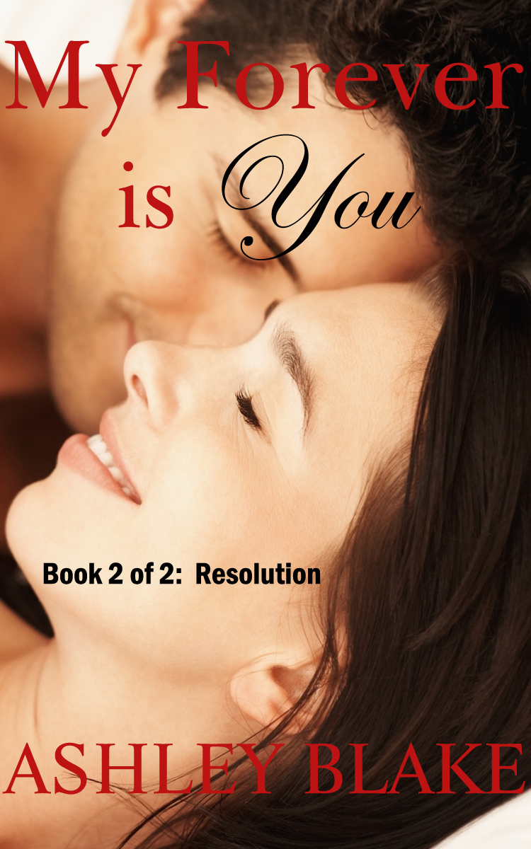 My Forever is You, Book 2 of 2:  Resolution