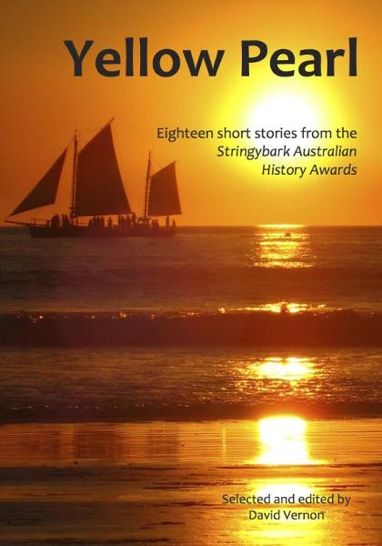 Yellow Pearl: Eighteen short stories from the Stringybark Australian History Awards