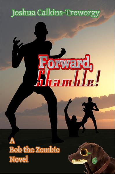 Forward, Shamble! A Bob the Zombie Novel