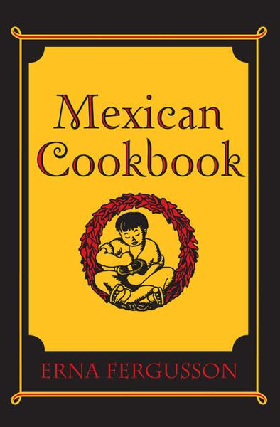 Mexican Cookbook By: Erna Fergusson