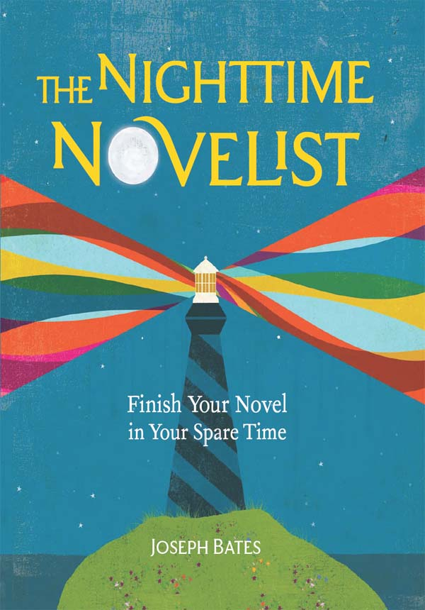 The Nighttime Novelist: Finish Your Novel in Your Spare Time By: Joseph Bates