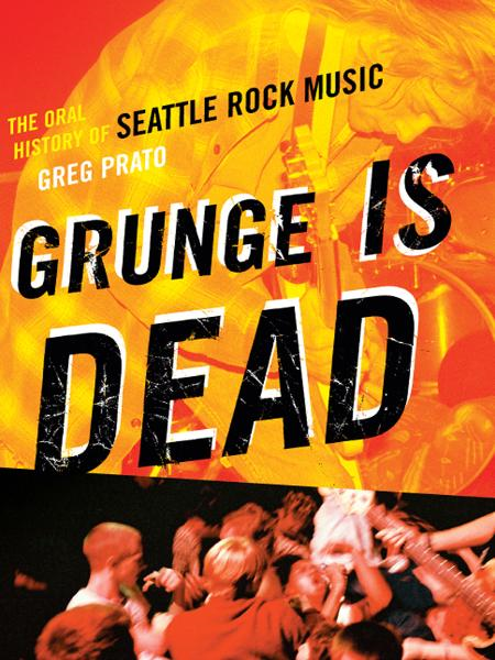 Grunge Is Dead By: Greg Prato