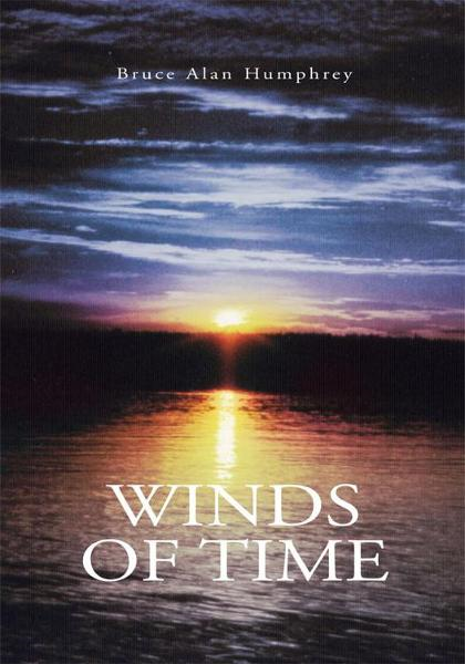 Winds of Time By: Bruce Alan Humphrey