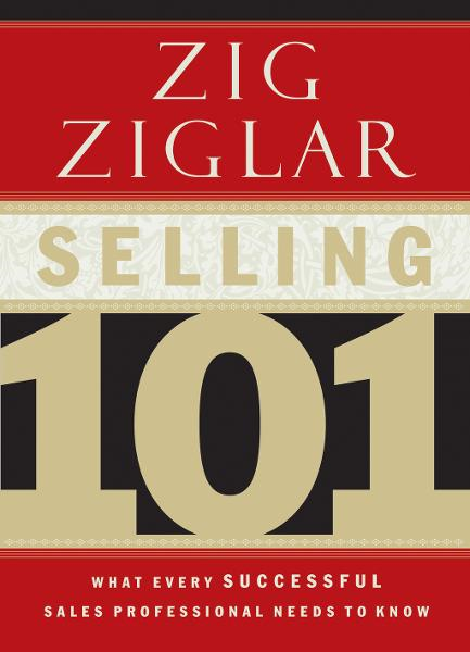 Selling 101 By: Zig Ziglar