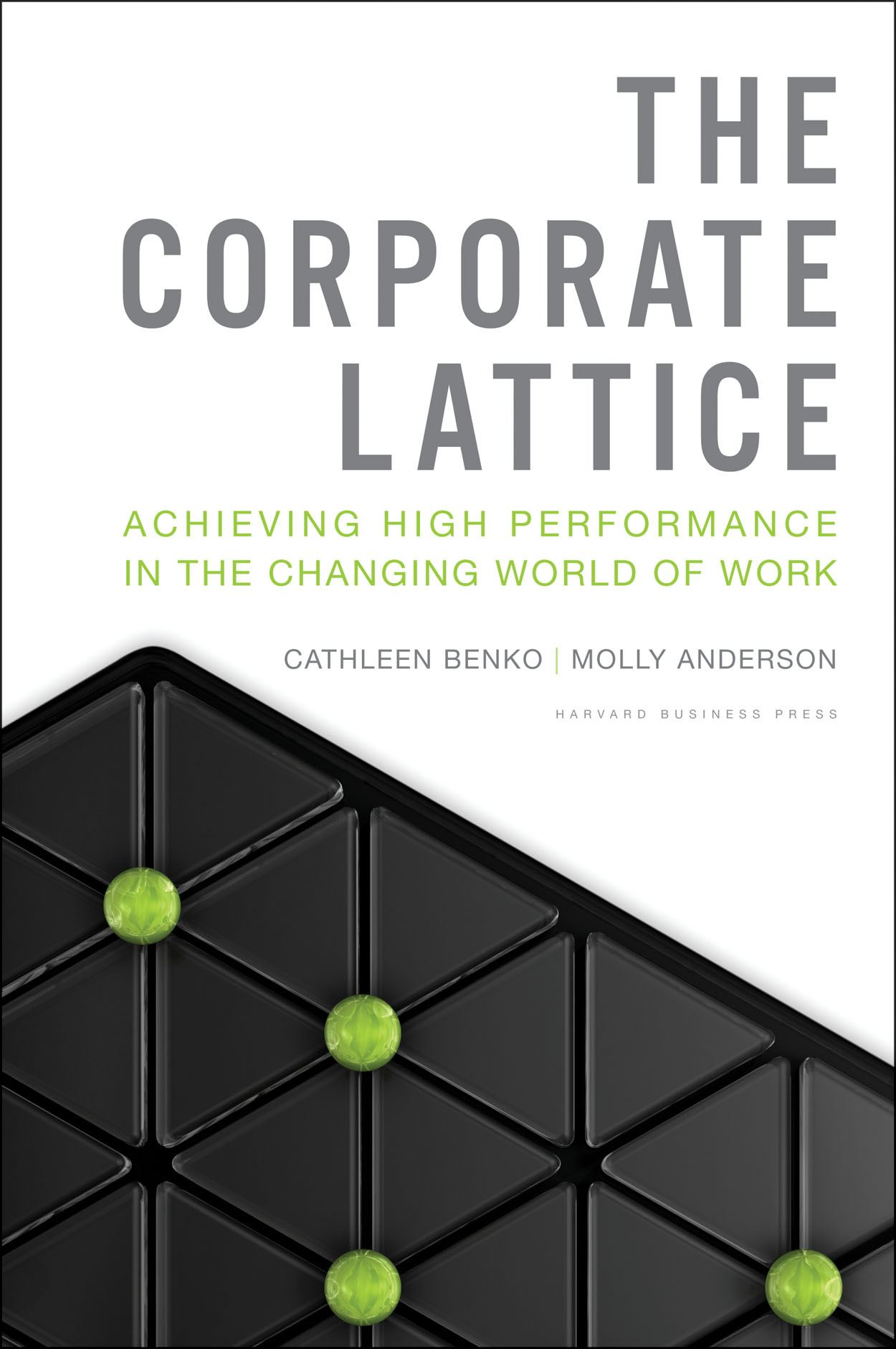 The Corporate Lattice By: Cathleen Benko,Molly Anderson