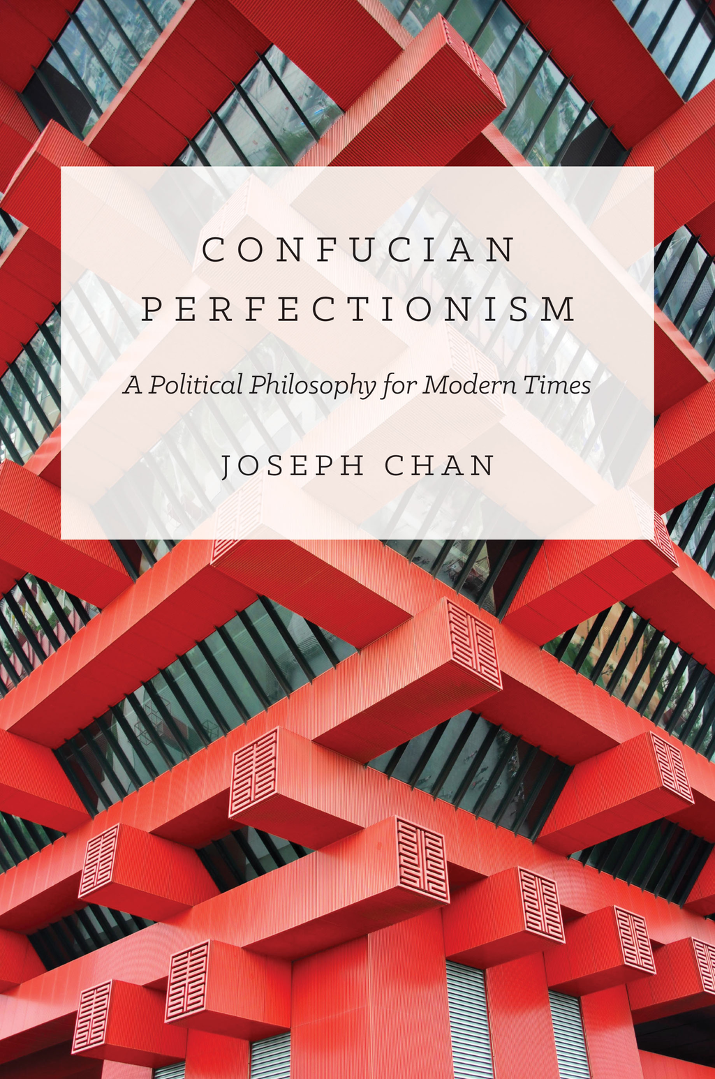 Confucian Perfectionism A Political Philosophy for Modern Times