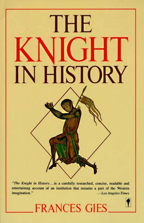 The Knight in History By: Frances Gies