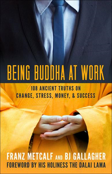 Being Buddha at Work By: BJ Gallagher,Franz Metcalf