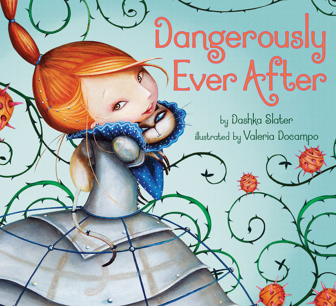 Dangerously Ever After By: Dashka Slater,Valeria Docampo