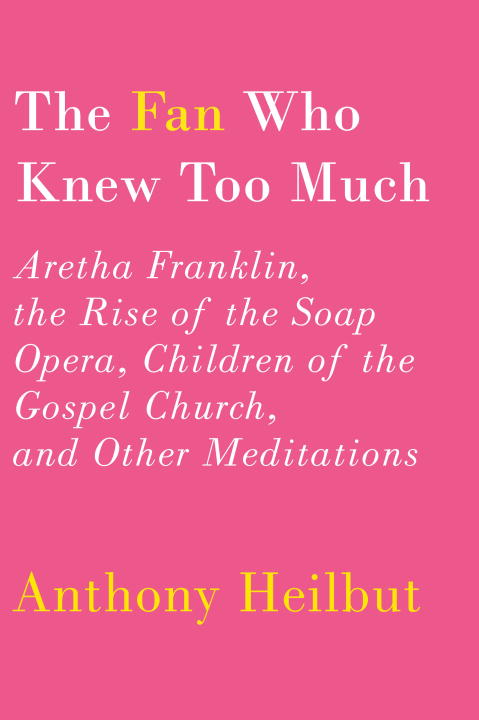 The Fan Who Knew Too Much By: Anthony Heilbut