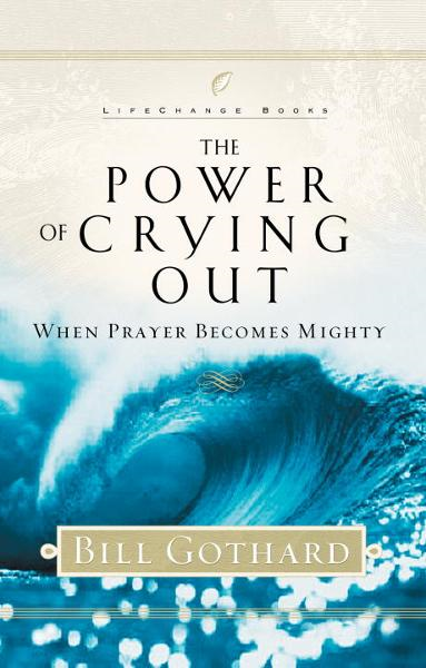 The Power of Crying Out By: Bill Gothard