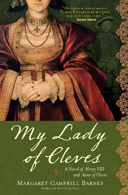 My Lady of Cleves: A Novel of Henry VIII and Anne of Cleves By: Margaret Campbell BarnesMargaret Campbell Barnes