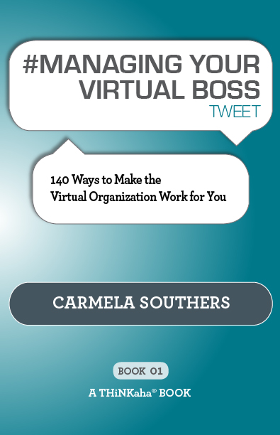 #MANAGING YOUR VIRTUAL BOSS tweet Book01 By: Carmela Southers