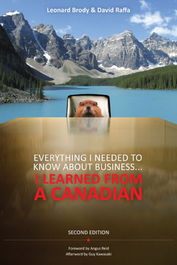 Everything I Needed to Know About Business ... I Learned from a Canadian By: David Raffa,Leonard Brody