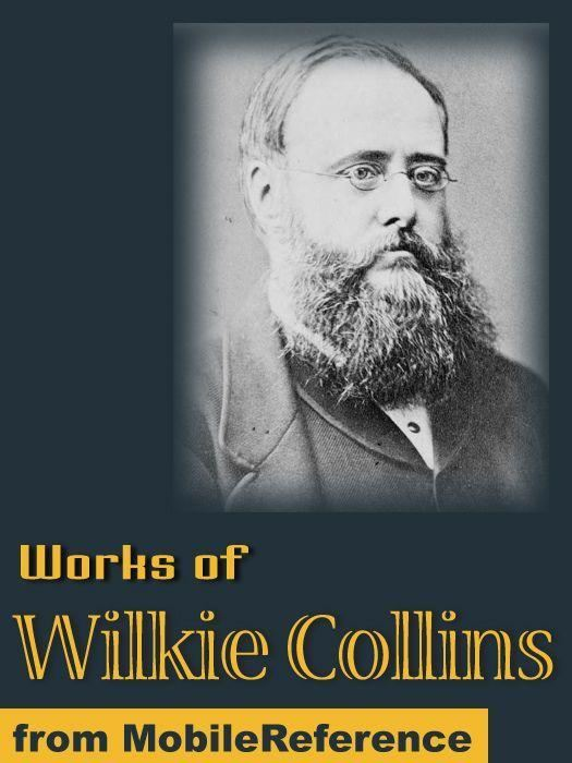 Works Of Wilkie Collins: (50+ Works) The Woman In White, The Moonstone, Armadale, No Name & More (Mobi Collected Works)