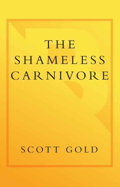 The Shameless Carnivore By: Scott Gold