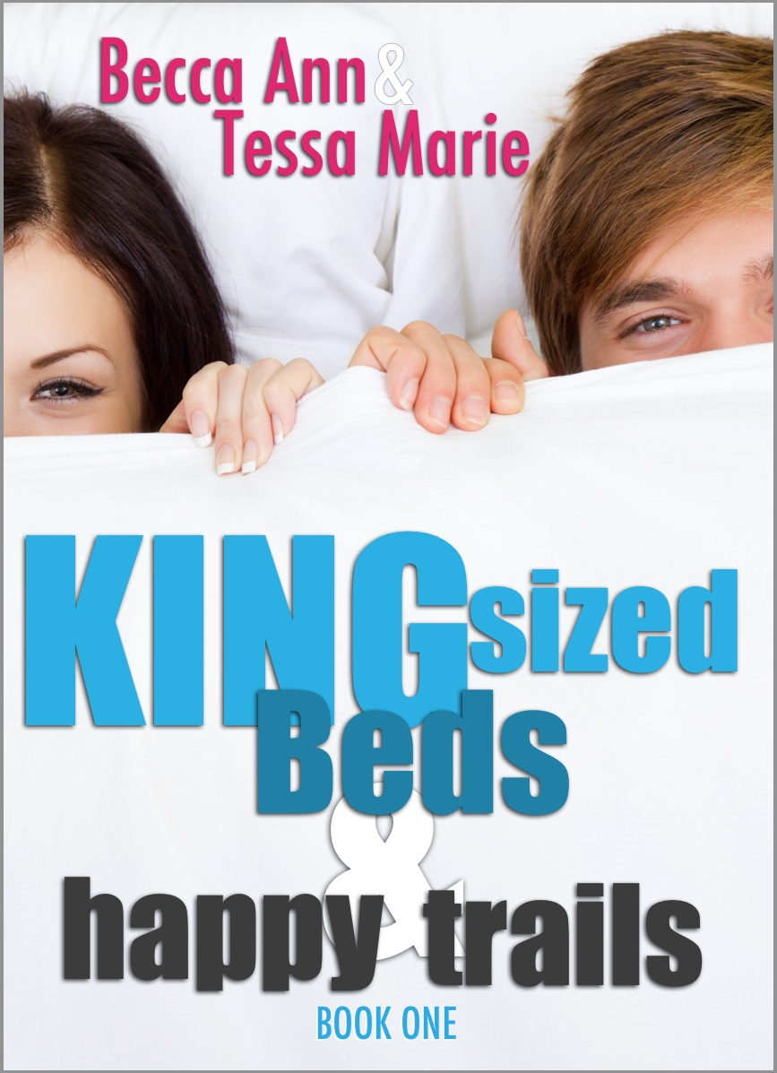 Tessa Marie  Becca Ann - King Sized Beds and Happy Trails