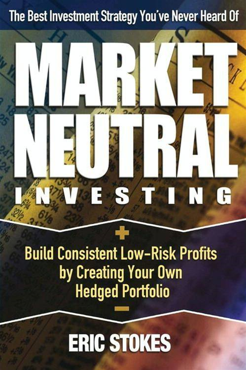 Market Neutral Investing By: Eric Stokes