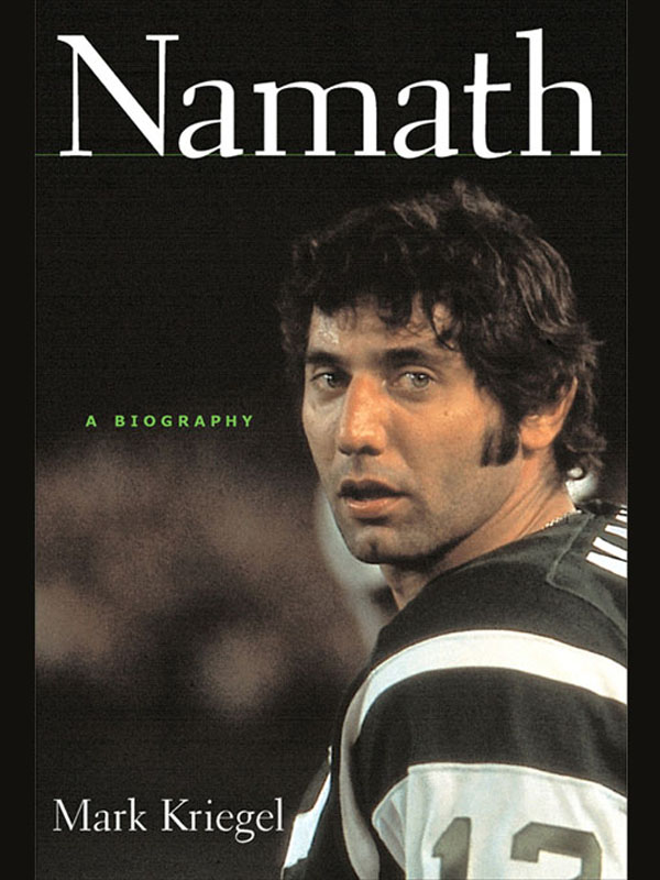 Namath: A Biography: A Biography By: Mark Kriegel
