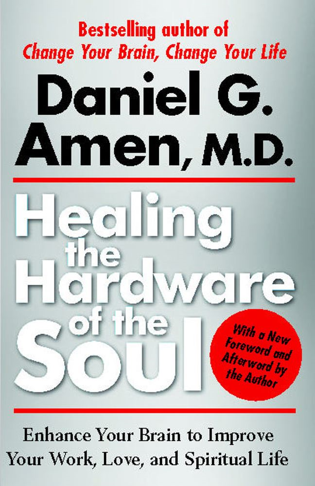 Healing the Hardware of the Soul By: Daniel Amen