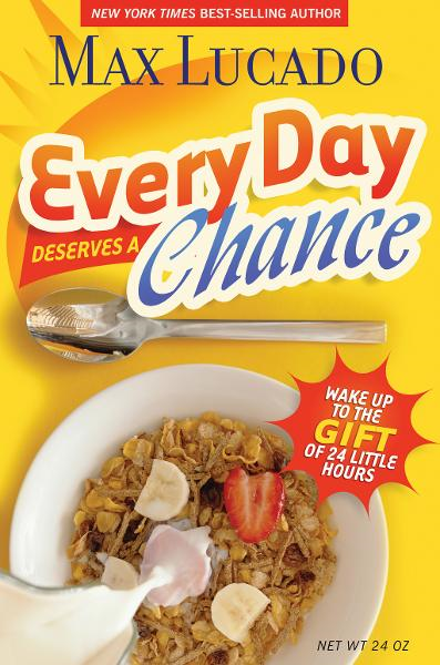 Every Day Deserves a Chance By: Max Lucado