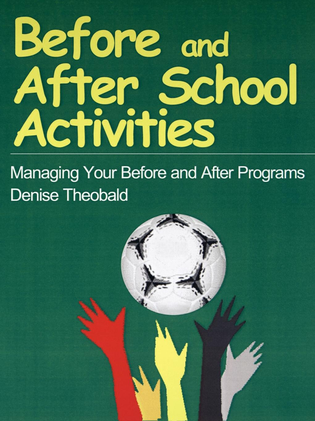Before and After School Acivities By: Denise Theobald