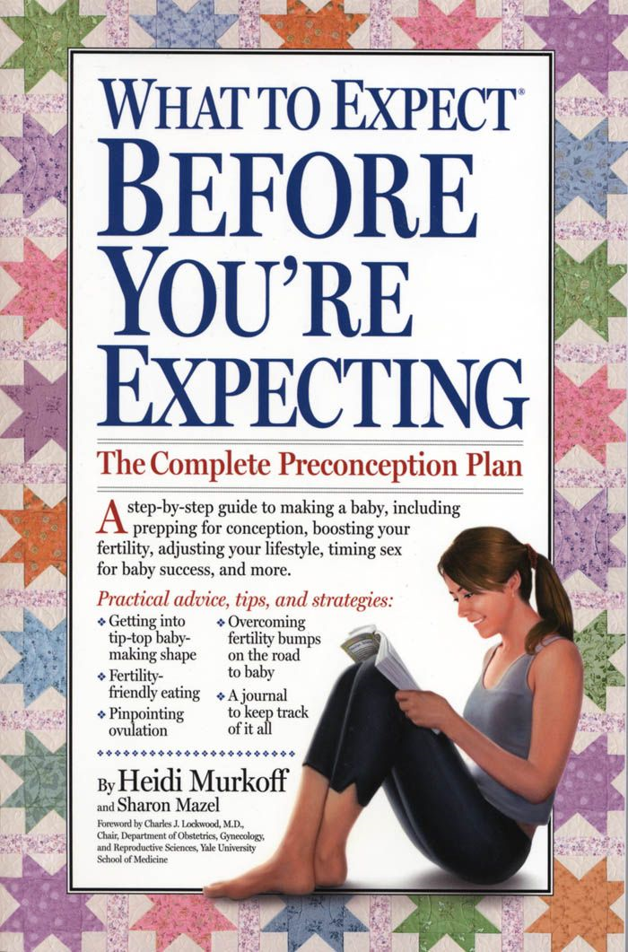What to Expect Before You're Expecting By: Heidi Murkoff