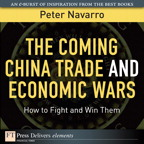 The Coming China Trade and Economic Wars: How to Fight and Win Them By: Peter Navarro