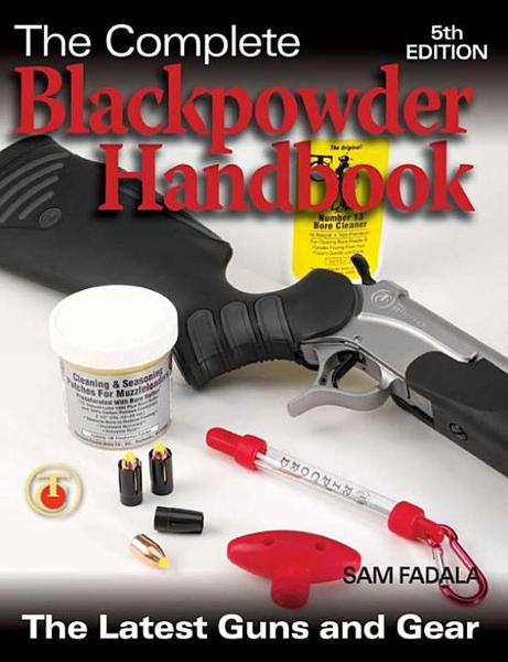 The Complete Blackpowder Handbook - 5th Edition By: Fadala, Sam
