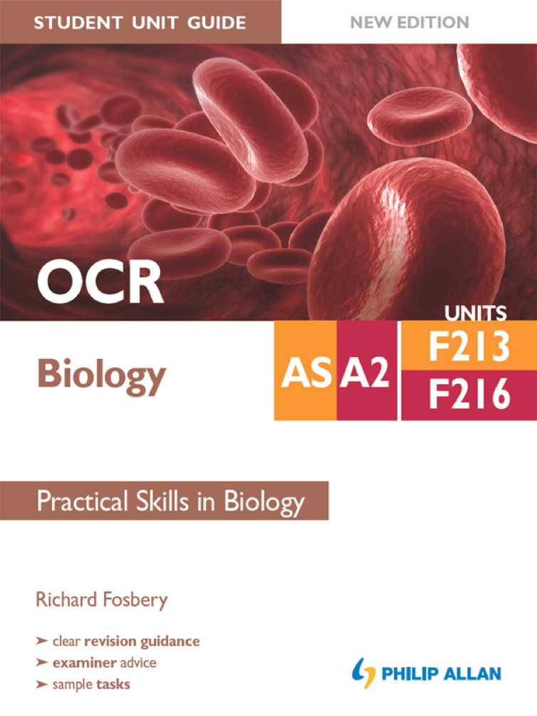 OCR AS/A2 Biology Student Unit Guide New Edition: Units F213 & F216 Practical Skills in Biology