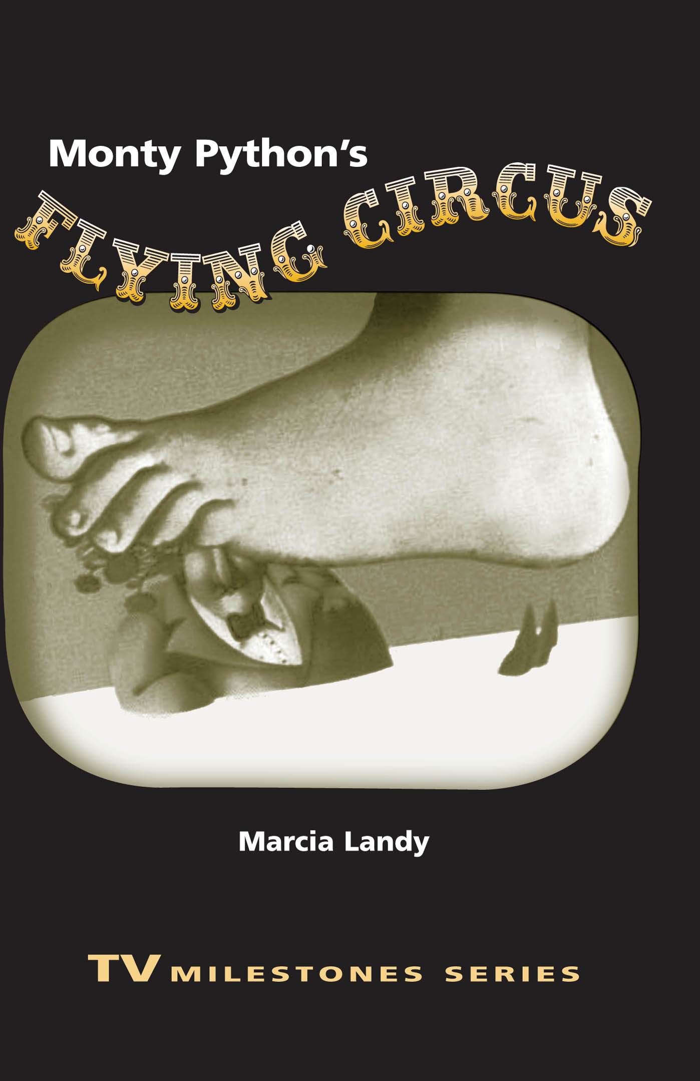 Monty Python's Flying Circus By: Marcia Landy