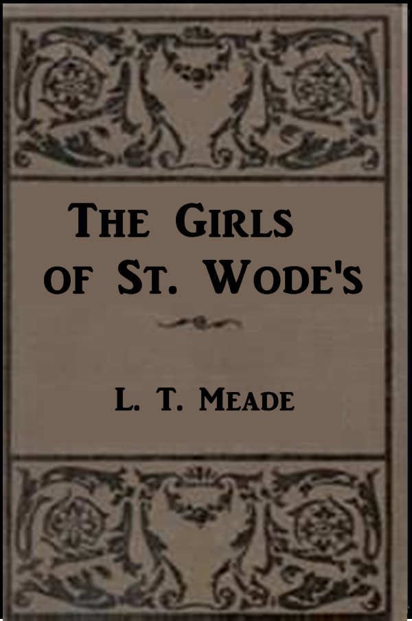 L. T. Meade - The Girls of St. Wodes