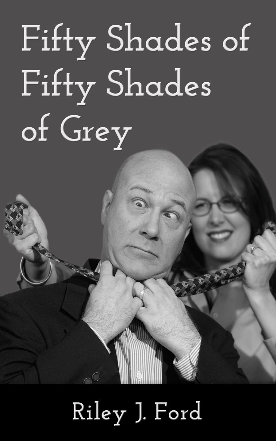 Riley J. Ford - Fifty Shades of Fifty Shades of Grey (A Romantic Comedy /Erotic Romance Satire)